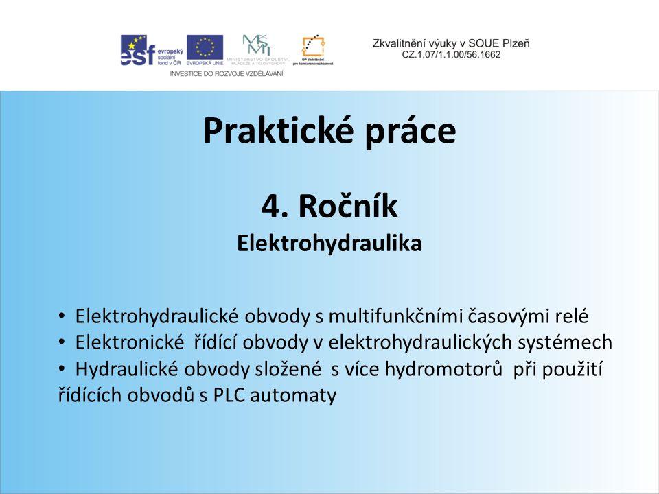 Praktické práce 4. Ročník Elektrohydraulika Elektrohydraulické obvody s multifunkčními časovými relé Elektronické řídící obvody v elektrohydraulických