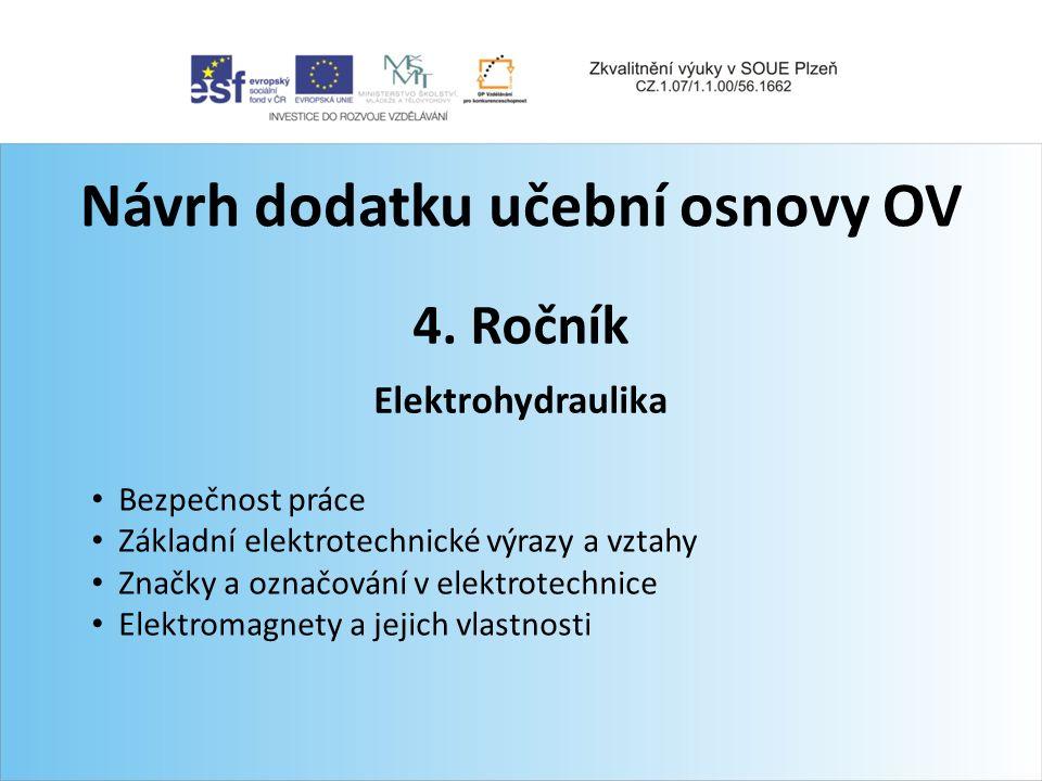 Návrh dodatku učební osnovy OV 4. Ročník Elektrohydraulika Bezpečnost práce Základní elektrotechnické výrazy a vztahy Značky a označování v elektrotec