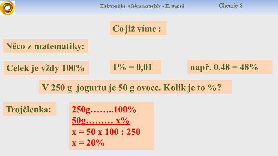 Elektronické učební materiály - II. stupeň Chemie 8 Co již víme : Něco z matematiky: např.