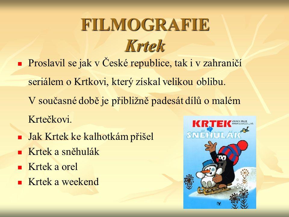 FILMOGRAFIE Krtek Proslavil se jak v České republice, tak i v zahraničí seriálem o Krtkovi, který získal velikou oblibu.