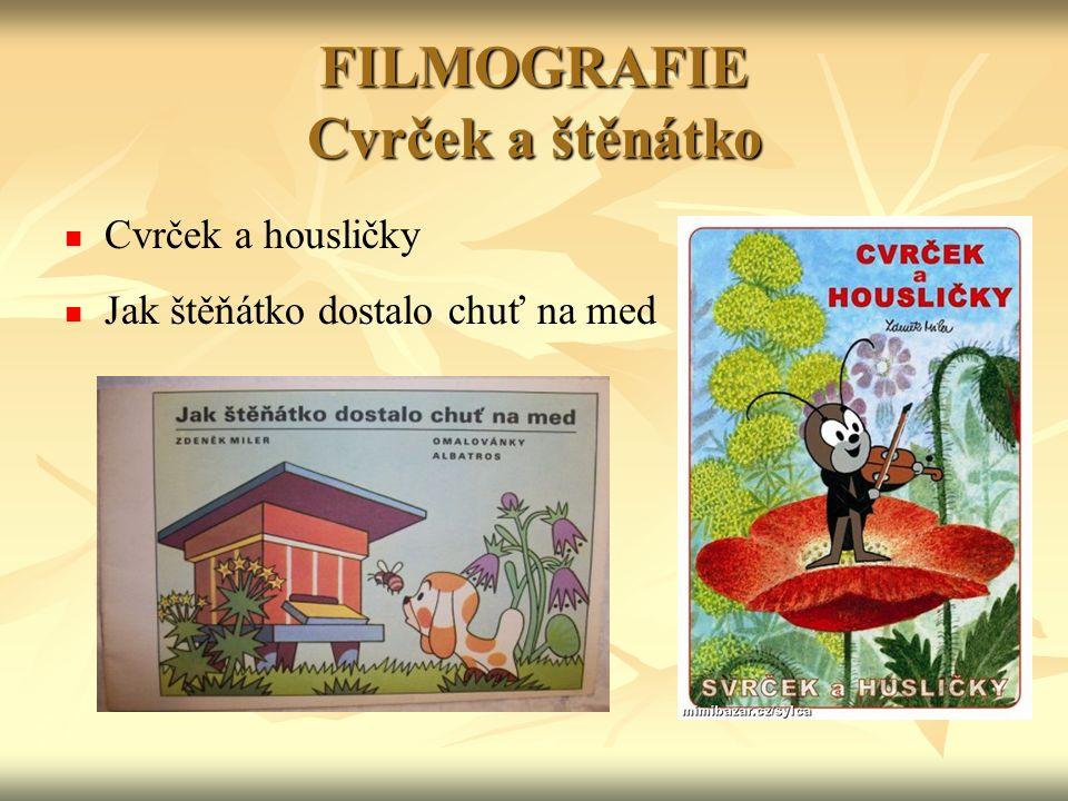 FILMOGRAFIE Cvrček a štěnátko Cvrček a housličky Jak štěňátko dostalo chuť na med