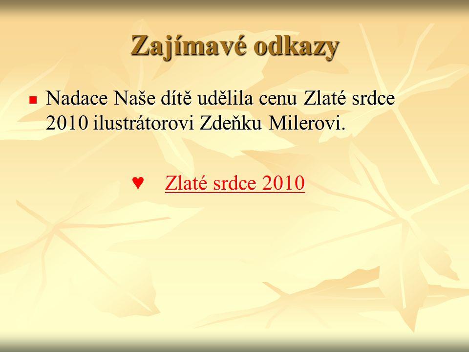 Zajímavé odkazy Nadace Naše dítě udělila cenu Zlaté srdce 2010 ilustrátorovi Zdeňku Milerovi.