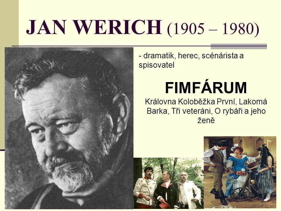 JAN WERICH (1905 – 1980) - dramatik, herec, scénárista a spisovatel FIMFÁRUM Královna Koloběžka První, Lakomá Barka, Tři veteráni, O rybáři a jeho ženě