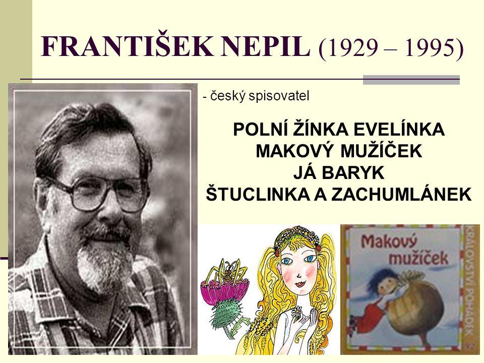 FRANTIŠEK NEPIL (1929 – 1995) - č- český spisovatel POLNÍ ŽÍNKA EVELÍNKA MAKOVÝ MUŽÍČEK JÁ BARYK ŠTUCLINKA A ZACHUMLÁNEK