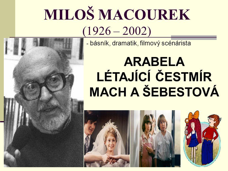 MILOŠ MACOUREK (1926 – 2002) - b- básník, dramatik, filmový scénárista ARABELA LÉTAJÍCÍ ČESTMÍR MACH A ŠEBESTOVÁ