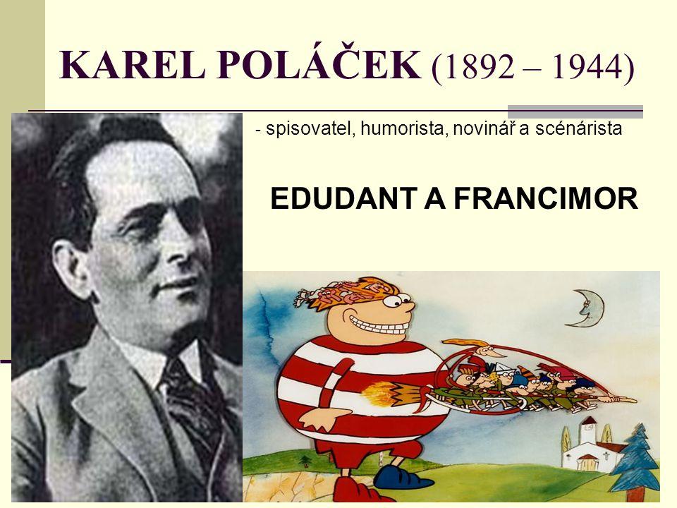 KAREL POLÁČEK (1892 – 1944) - s- spisovatel, humorista, novinář a scénárista EDUDANT A FRANCIMOR
