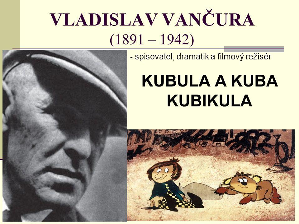 VLADISLAV VANČURA (1891 – 1942) - s- spisovatel, dramatik a filmový režisér KUBULA A KUBA KUBIKULA