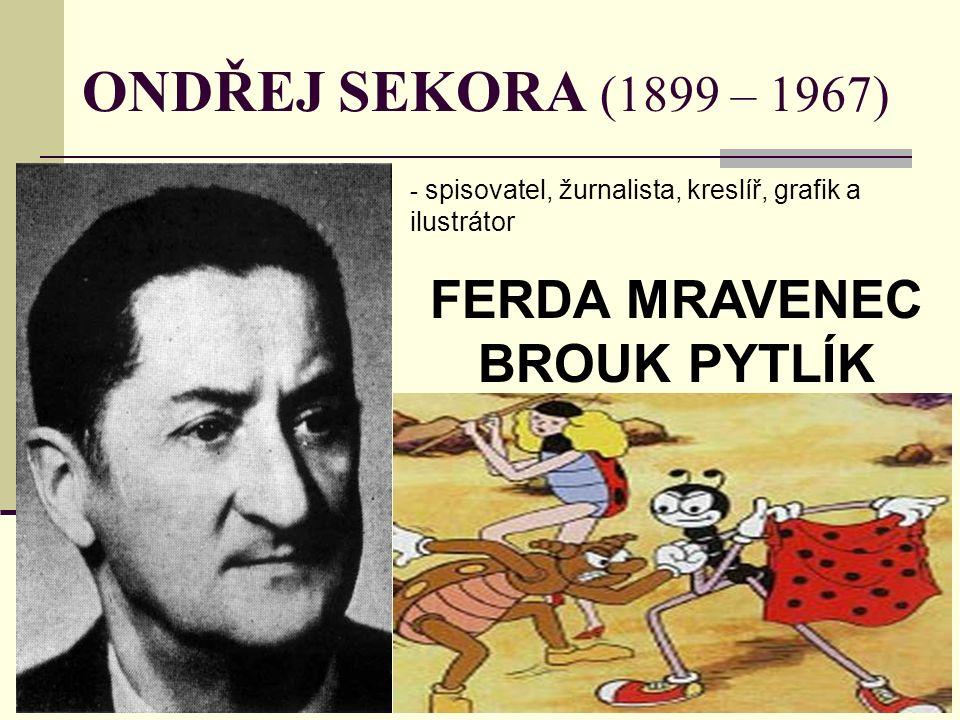 ONDŘEJ SEKORA (1899 – 1967) - s- spisovatel, žurnalista, kreslíř, grafik a ilustrátor FERDA MRAVENEC BROUK PYTLÍK