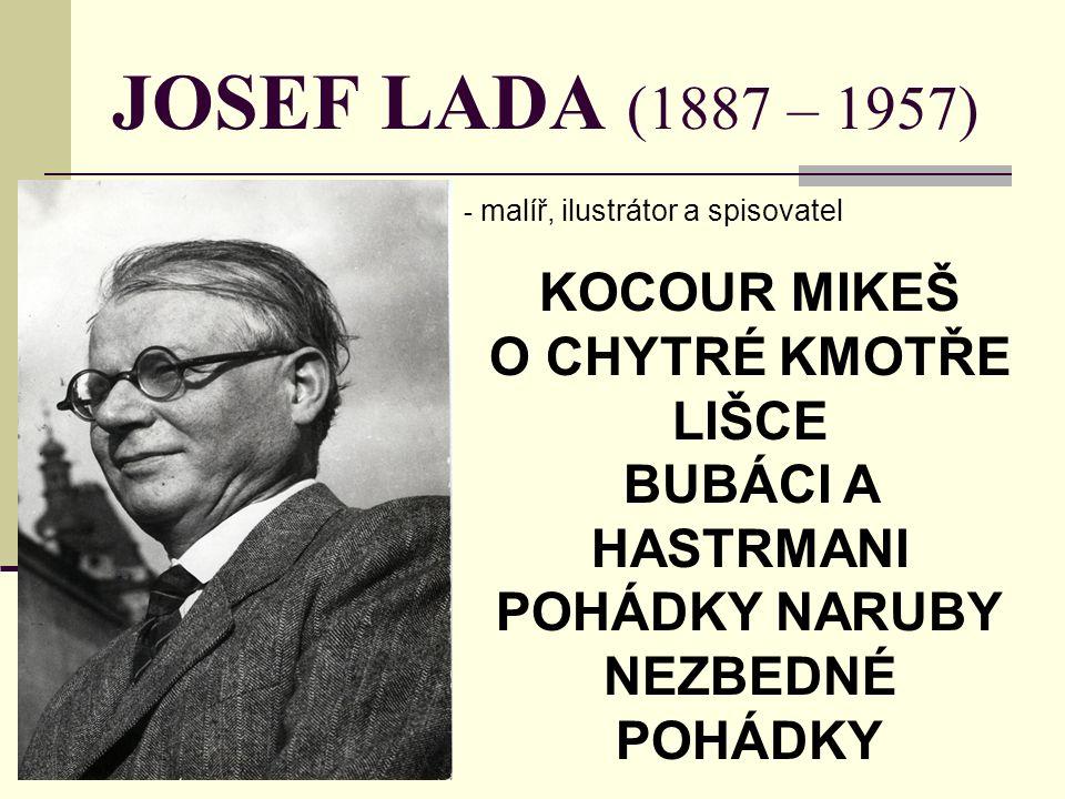 JOSEF LADA (1887 – 1957) - m- malíř, ilustrátor a spisovatel KOCOUR MIKEŠ O CHYTRÉ KMOTŘE LIŠCE BUBÁCI A HASTRMANI POHÁDKY NARUBY NEZBEDNÉ POHÁDKY