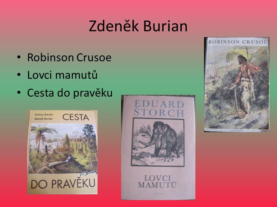 Zdeněk Burian Robinson Crusoe Lovci mamutů Cesta do pravěku