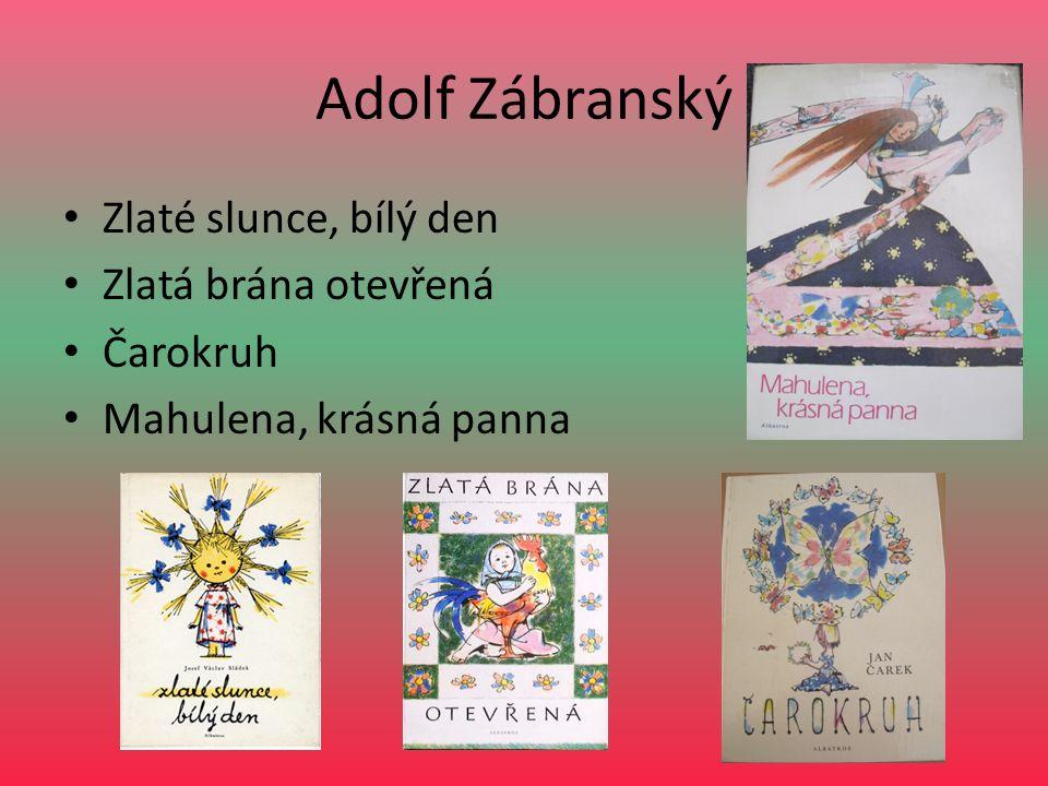 Adolf Zábranský Zlaté slunce, bílý den Zlatá brána otevřená Čarokruh Mahulena, krásná panna