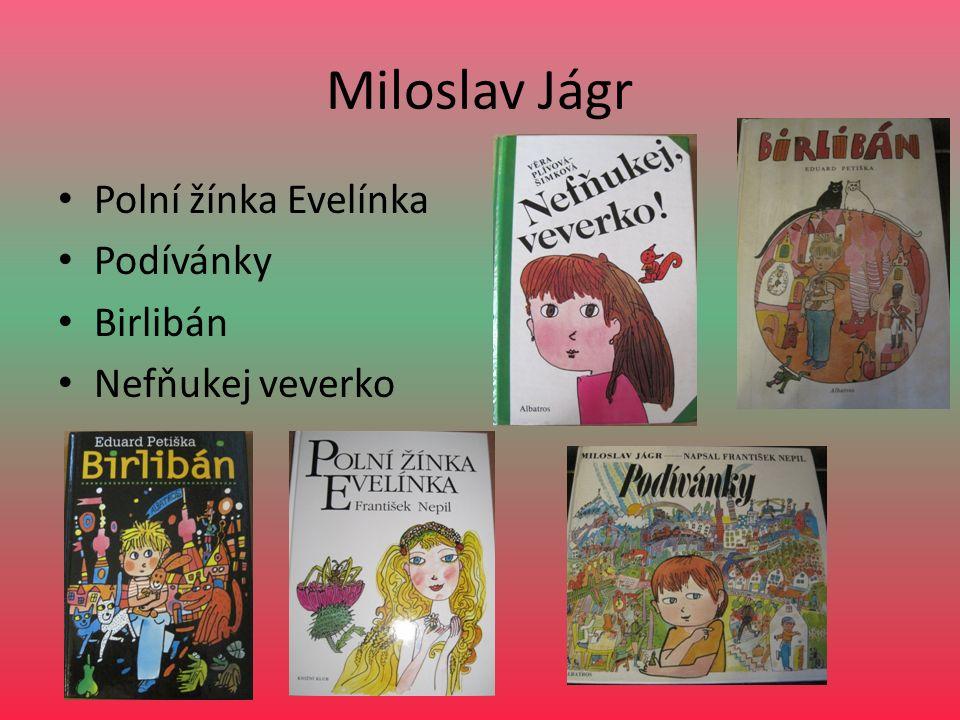Miloslav Jágr Polní žínka Evelínka Podívánky Birlibán Nefňukej veverko