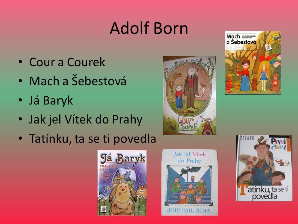 Adolf Born Cour a Courek Mach a Šebestová Já Baryk Jak jel Vítek do Prahy Tatínku, ta se ti povedla