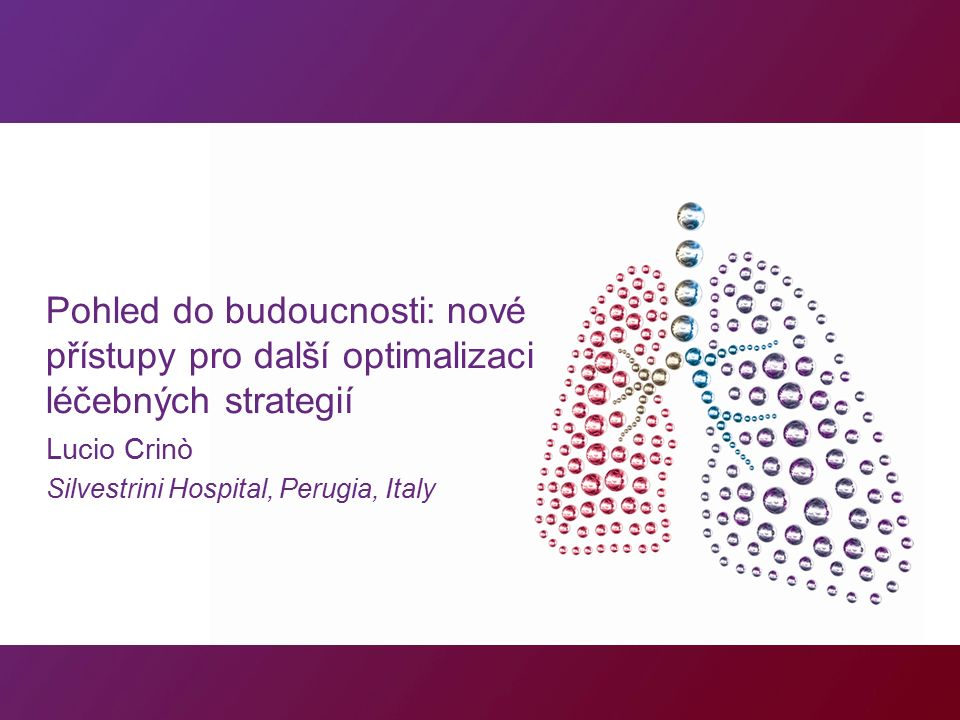Pohled do budoucnosti: nové přístupy pro další optimalizaci léčebných strategií Lucio Crinò Silvestrini Hospital, Perugia, Italy