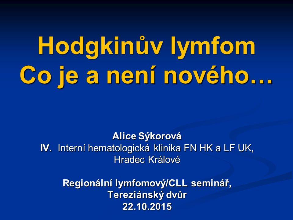 Hodgkinův lymfom Co je a není nového… Alice Sýkorová IV.