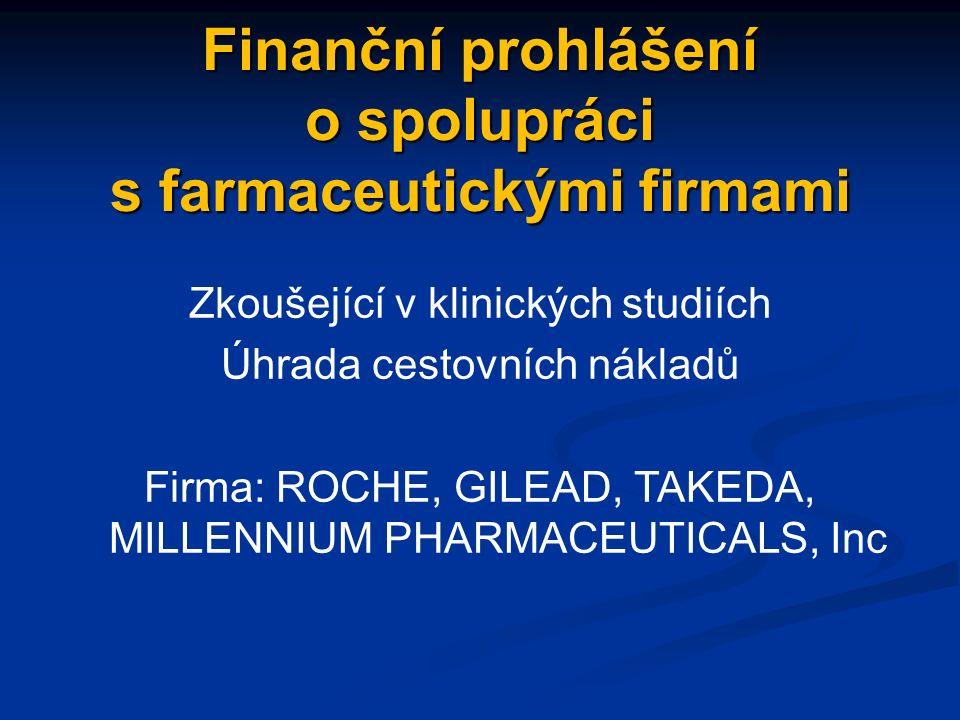 Finanční prohlášení o spolupráci s farmaceutickými firmami Zkoušející v klinických studiích Úhrada cestovních nákladů Firma: ROCHE, GILEAD, TAKEDA, MILLENNIUM PHARMACEUTICALS, Inc