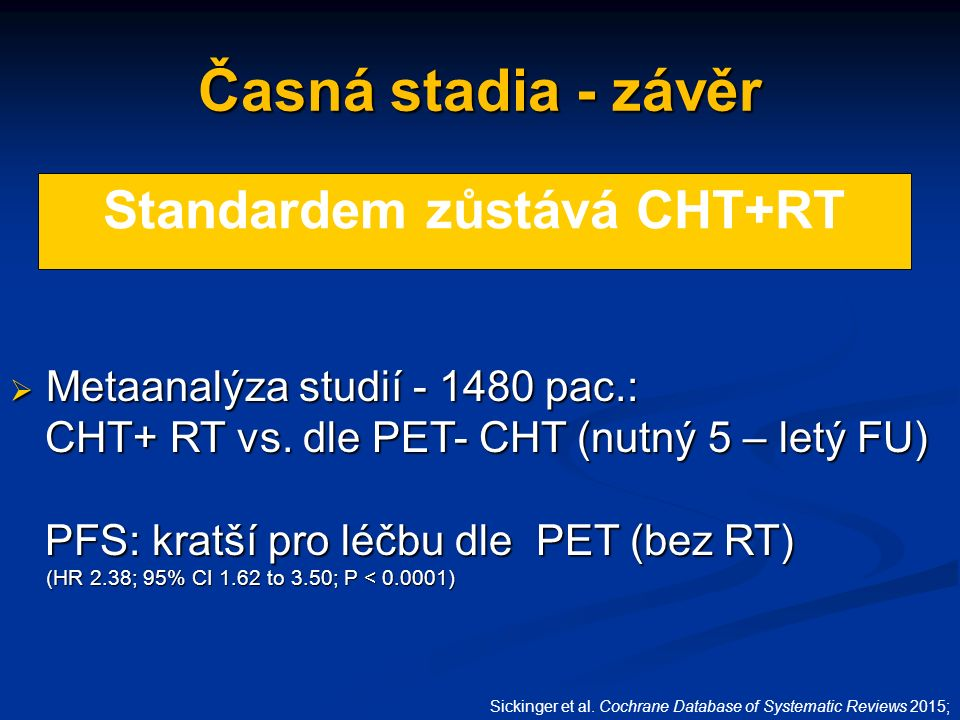 Časná stadia - závěr  Metaanalýza studií - 1480 pac.: CHT+ RT vs.