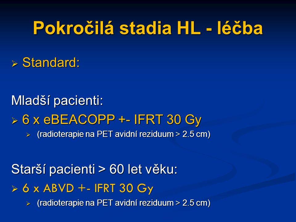 Pokročilá stadia HL - léčba  Standard: Mladší pacienti:  6 x eBEACOPP +- IFRT 30 Gy  (radioterapie na PET avidní reziduum > 2.5 cm) Starší pacienti > 60 let věku:  6 x ABVD +- IFRT 30 Gy  (radioterapie na PET avidní reziduum > 2.5 cm)