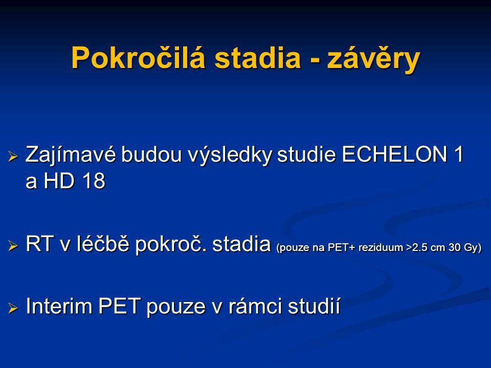 Pokročilá stadia - závěry  Zajímavé budou výsledky studie ECHELON 1 a HD 18  RT v léčbě pokroč.