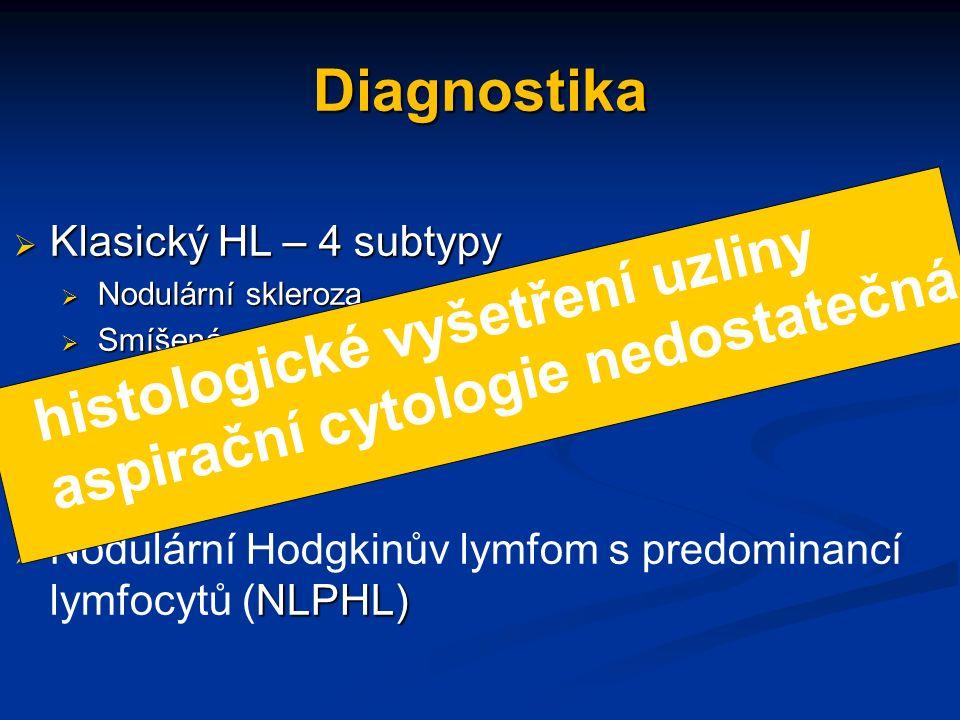 Diagnostika  Klasický HL – 4 subtypy  Nodulární skleroza  Smíšená celularita  Lymfocytární deplece  Na lymfocyty bohatý NLPHL)  Nodulární Hodgkinův lymfom s predominancí lymfocytů (NLPHL)  histologické vyšetření uzliny aspirační cytologie nedostatečná