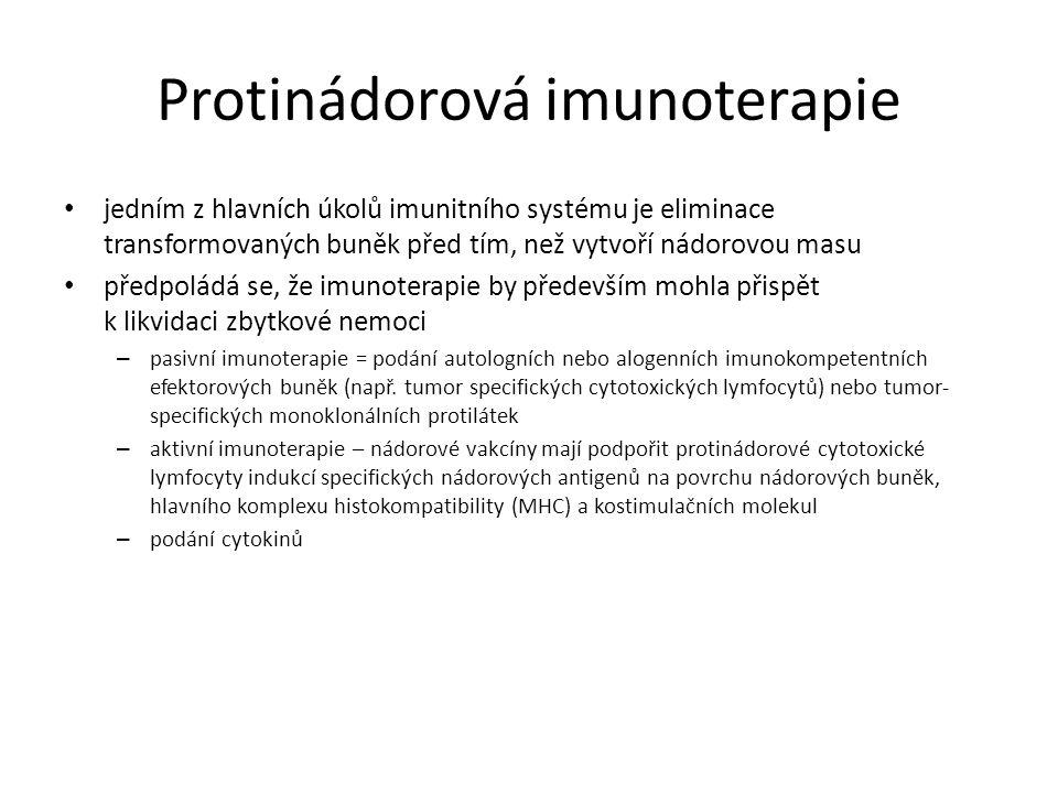 Protinádorová imunoterapie jedním z hlavních úkolů imunitního systému je eliminace transformovaných buněk před tím, než vytvoří nádorovou masu předpoládá se, že imunoterapie by především mohla přispět k likvidaci zbytkové nemoci – pasivní imunoterapie = podání autologních nebo alogenních imunokompetentních efektorových buněk (např.