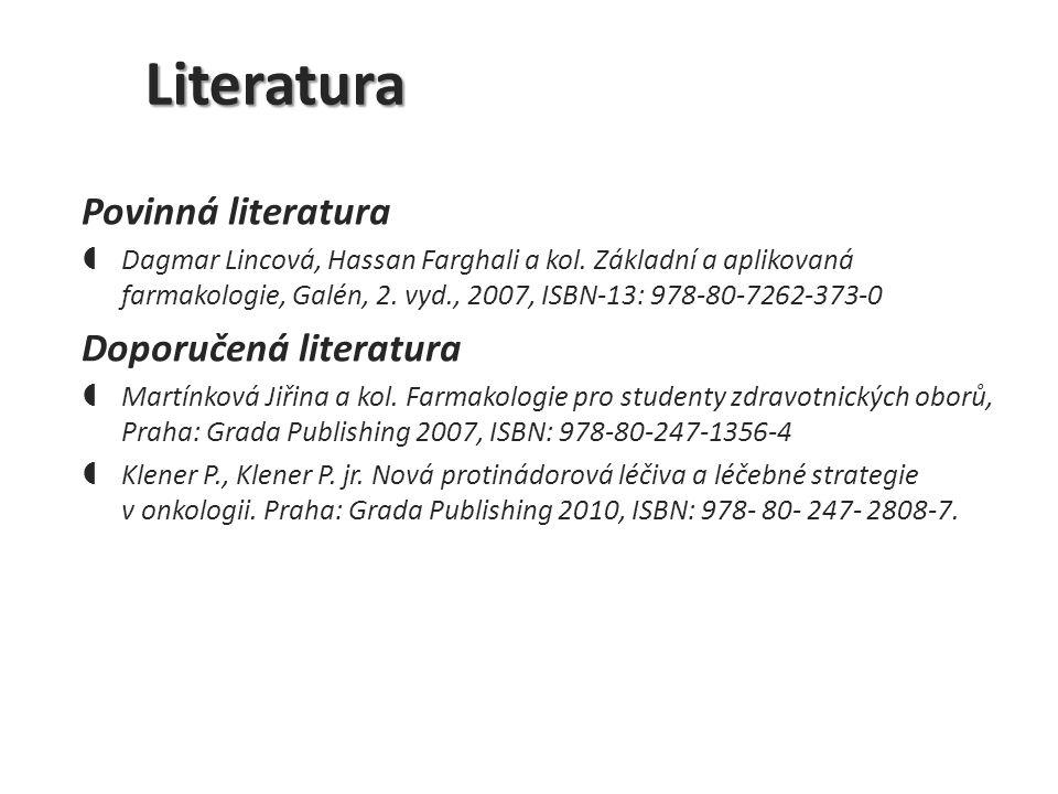 Literatura Povinná literatura  Dagmar Lincová, Hassan Farghali a kol. Základní a aplikovaná farmakologie, Galén, 2. vyd., 2007, ISBN-13: 978-80-7262-