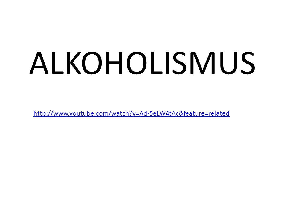 ALKOHOLISMUS http://www.youtube.com/watch?v=Ad-5eLW4tAc&feature=related