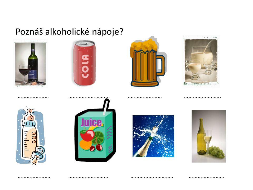 Poznáš alkoholické nápoje? …………………………………………..………………… ……………………. ………………….……………………… ……………………….. ……………………