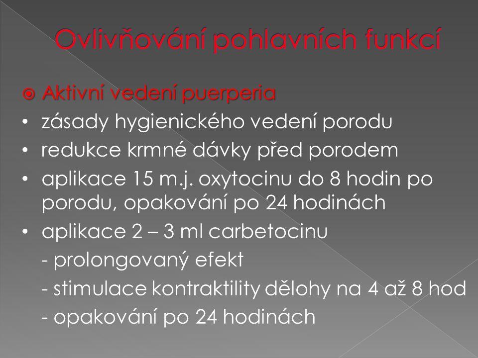  Aktivní vedení puerperia zásady hygienického vedení porodu redukce krmné dávky před porodem aplikace 15 m.j.