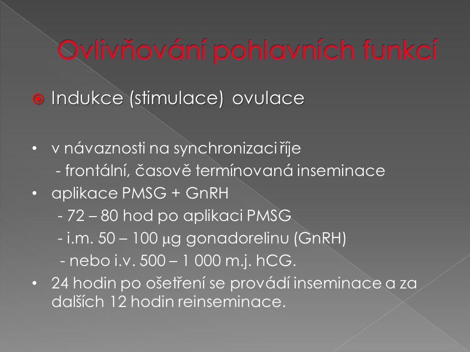  Indukce (stimulace) ovulace v návaznosti na synchronizaci říje - frontální, časově termínovaná inseminace aplikace PMSG + GnRH - 72 – 80 hod po aplikaci PMSG - i.m.