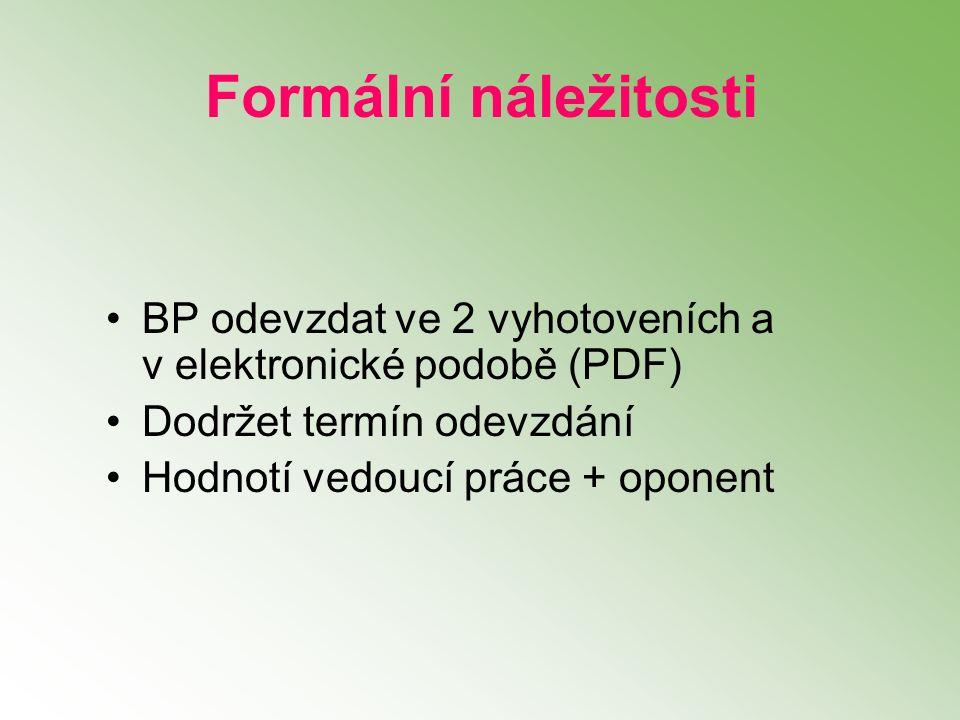 Formální náležitosti BP odevzdat ve 2 vyhotoveních a v elektronické podobě (PDF) Dodržet termín odevzdání Hodnotí vedoucí práce + oponent