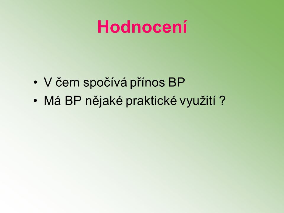 V čem spočívá přínos BP Má BP nějaké praktické využití Hodnocení