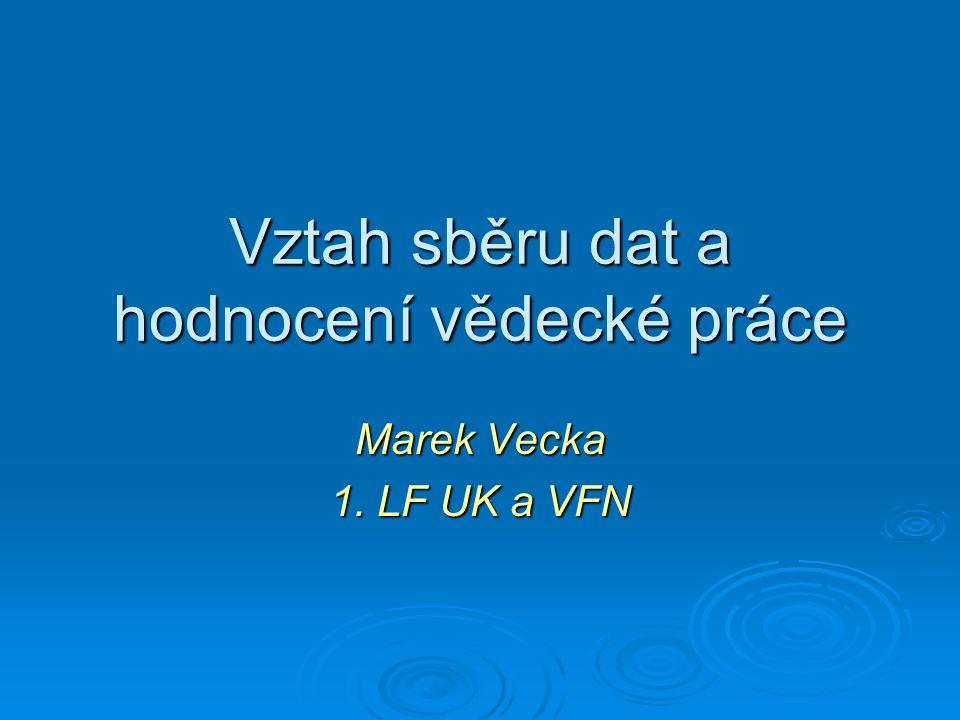 Vztah sběru dat a hodnocení vědecké práce Marek Vecka 1. LF UK a VFN