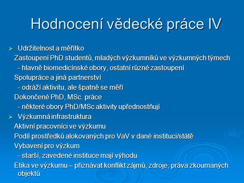  Udržitelnost a měřítko Zastoupení PhD studentů, mladých výzkumníků ve výzkumných týmech Zastoupení PhD studentů, mladých výzkumníků ve výzkumných týmech - hlavně biomedicínské obory, ostatní různé zastoupení Spolupráce a jiná partnerství Spolupráce a jiná partnerství - odráží aktivitu, ale špatně se měří Dokončené PhD, MSc.