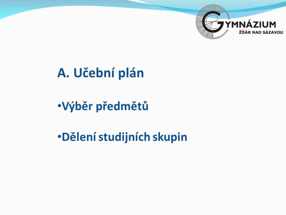 A.Učební plán Výběr předmětů Dělení studijních skupin