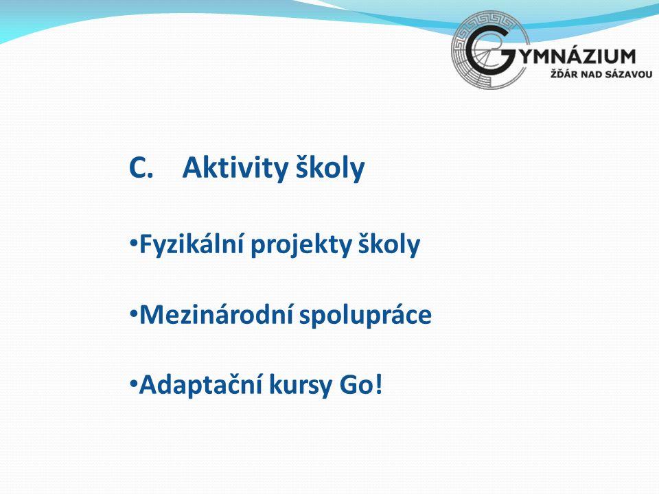 C.Aktivity školy Fyzikální projekty školy Mezinárodní spolupráce Adaptační kursy Go!