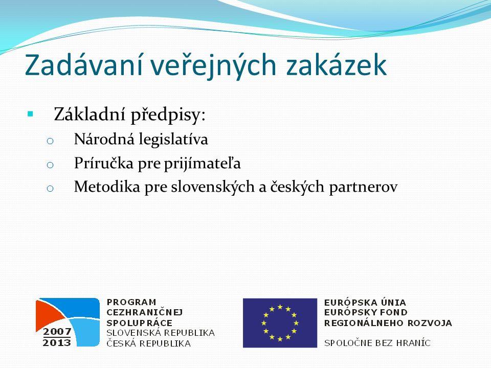 Zadávaní veřejných zakázek  Základní předpisy: o Národná legislatíva o Príručka pre prijímateľa o Metodika pre slovenských a českých partnerov
