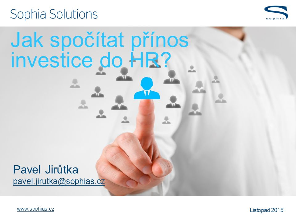 www.sophias.cz Listopad 2015 Jak spočítat přínos investice do HR.