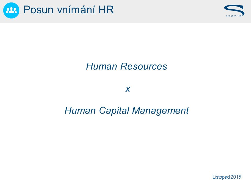 Listopad 2015 Human Resources x Human Capital Management Posun vnímání HR