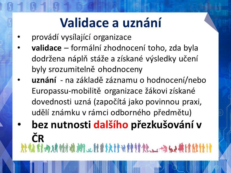 Validace a uznání provádí vysílající organizace validace – formální zhodnocení toho, zda byla dodržena náplň stáže a získané výsledky učení byly srozu
