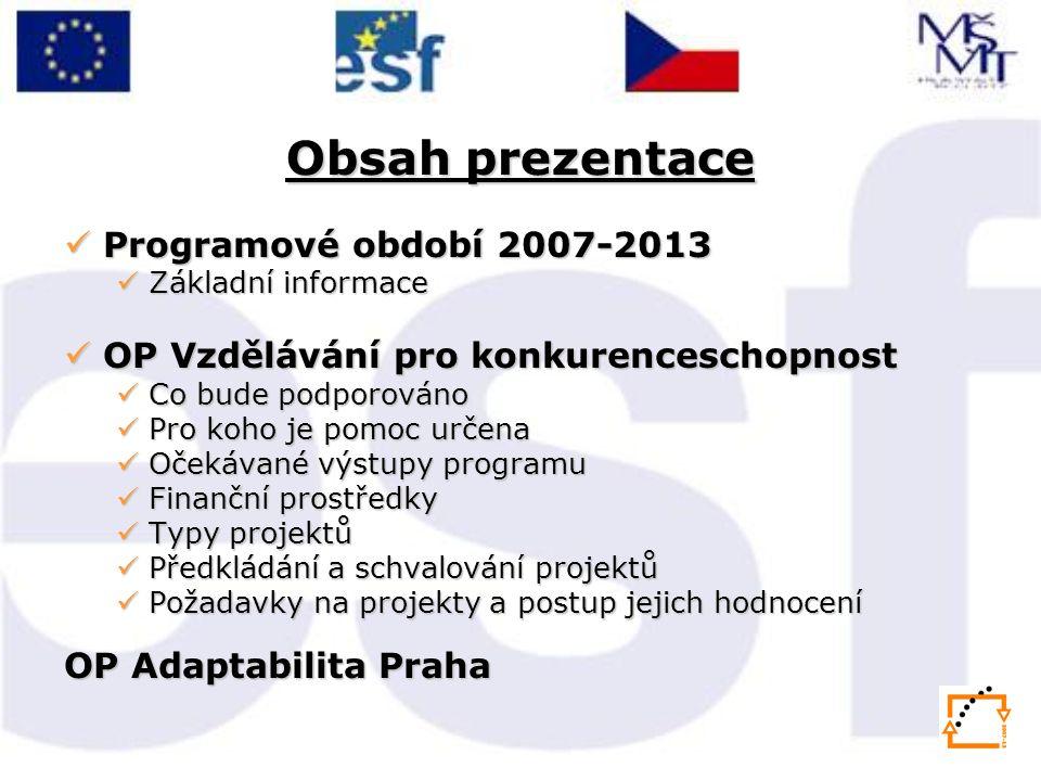 Obsah prezentace Programové období 2007-2013 Programové období 2007-2013 Základní informace Základní informace OP Vzdělávání pro konkurenceschopnost O