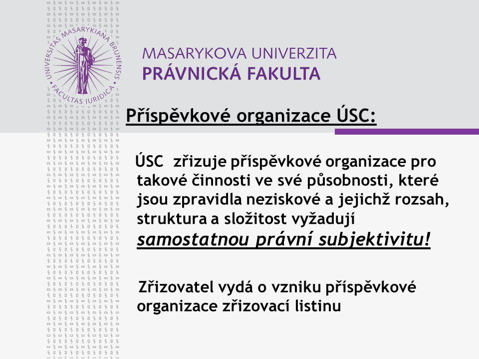 Příspěvkové organizace ÚSC: ÚSC zřizuje příspěvkové organizace pro takové činnosti ve své působnosti, které jsou zpravidla neziskové a jejichž rozsah, struktura a složitost vyžadují samostatnou právní subjektivitu.