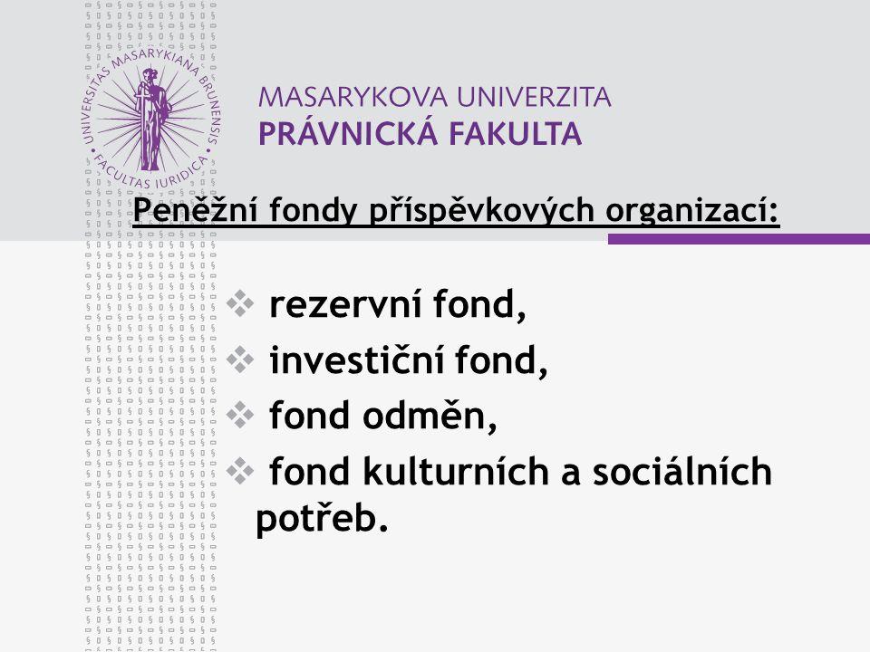 Peněžní fondy příspěvkových organizací:  rezervní fond,  investiční fond,  fond odměn,  fond kulturních a sociálních potřeb.