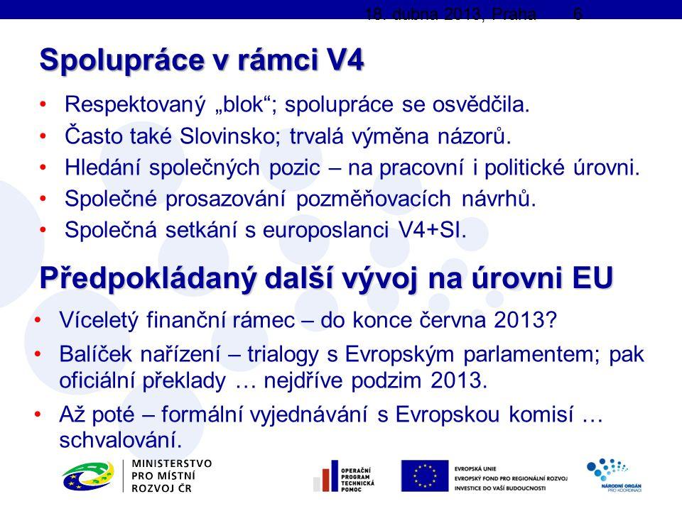 Expertní technická jednání – delegované a prováděcí akty – metodiky, kodex partnerství, ex-ante kondicionality, integrované územní investice, monitorování, velké projekty, výkonnostní rezerva, e-koheze … Rámec budoucí veřejné podpory ( state aid ) – regionální podpora; blokové výjimky, de minimis … Legislativní naplnění závěrů Evropské rady z 8.