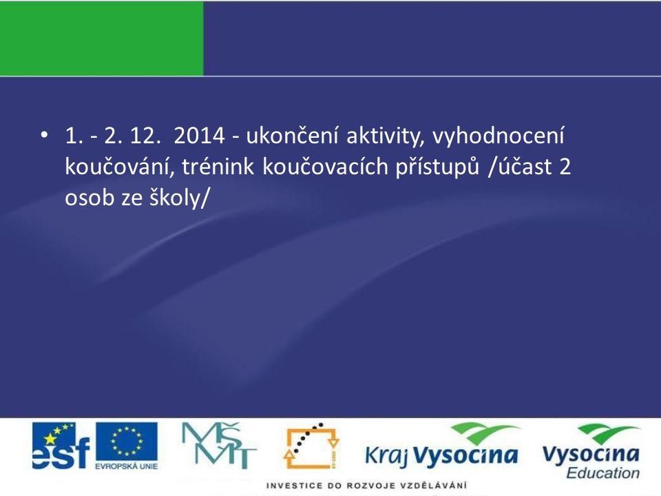 1. - 2. 12. 2014 - ukončení aktivity, vyhodnocení koučování, trénink koučovacích přístupů /účast 2 osob ze školy/