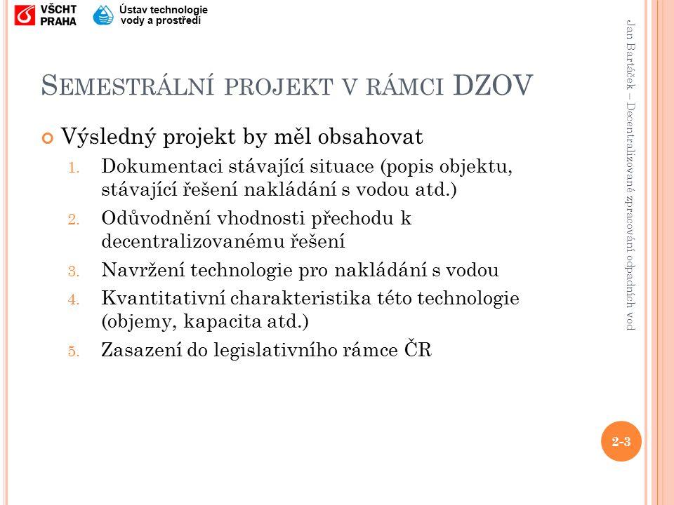 Jan Bartáček – Decentralizované zpracování odpadních vod Ústav technologie vody a prostředí S EMESTRÁLNÍ PROJEKT V RÁMCI DZOV Výsledný projekt by měl obsahovat 1.