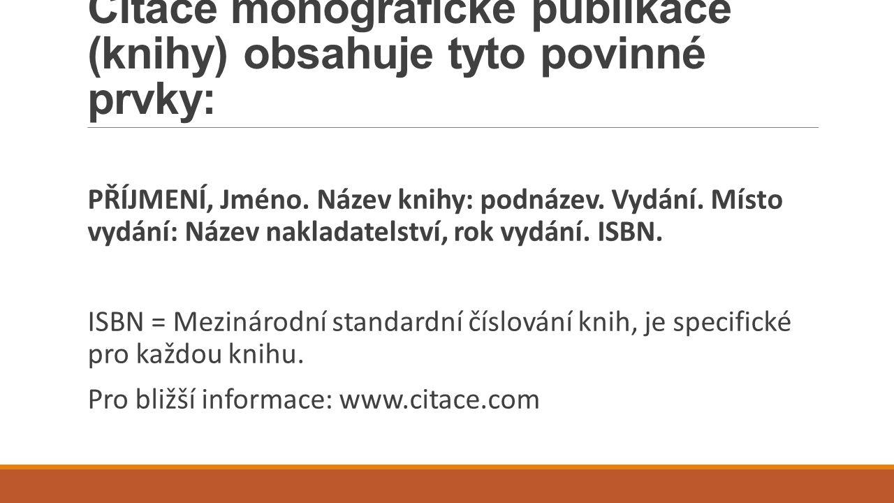 Citace monografické publikace (knihy) obsahuje tyto povinné prvky: PŘÍJMENÍ, Jméno.