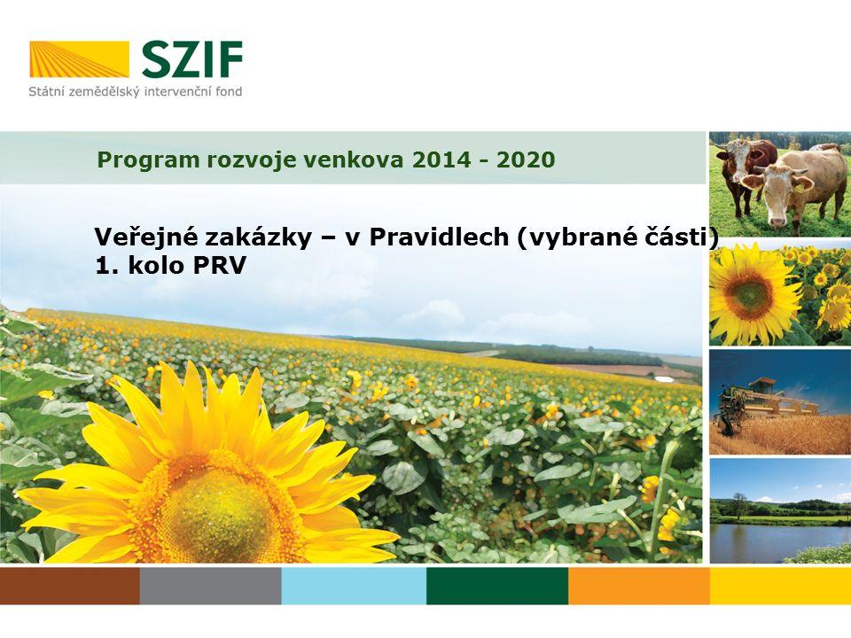 Program rozvoje venkova 2014 - 2020 Veřejné zakázky – v Pravidlech (vybrané části) 1. kolo PRV
