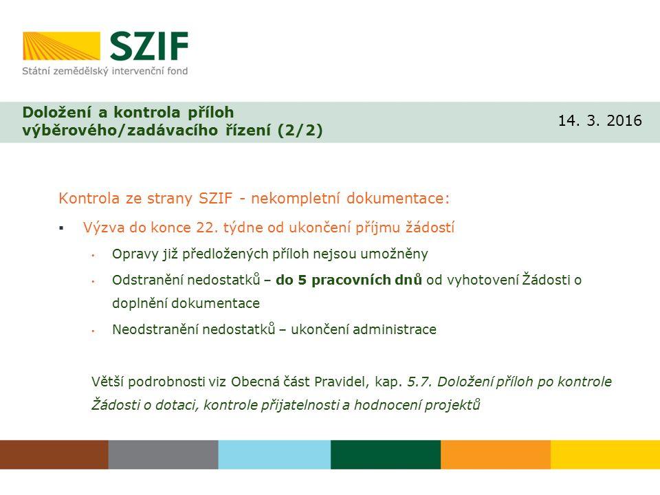 Doložení a kontrola příloh výběrového/zadávacího řízení (2/2) Kontrola ze strany SZIF - nekompletní dokumentace:  Výzva do konce 22.