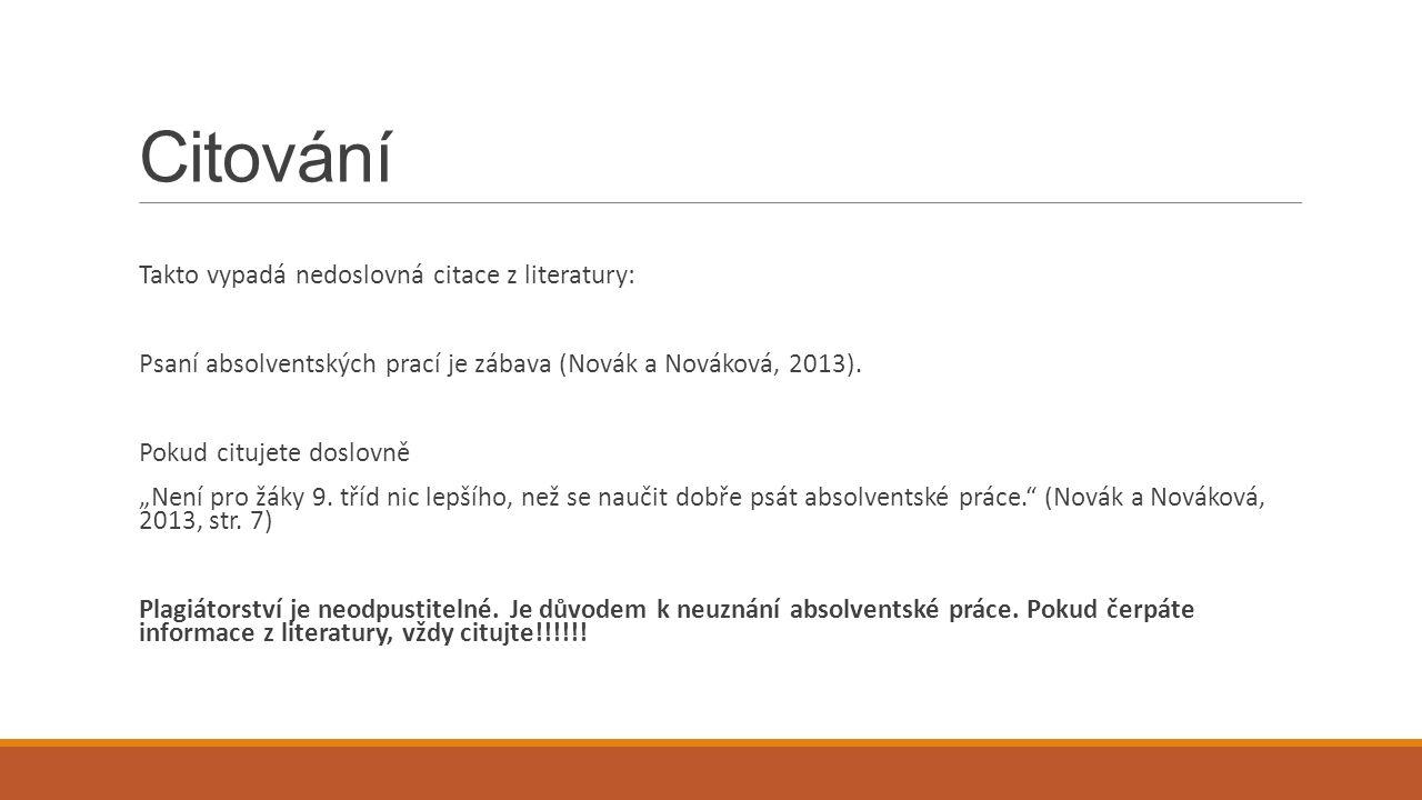 Citování Takto vypadá nedoslovná citace z literatury: Psaní absolventských prací je zábava (Novák a Nováková, 2013).
